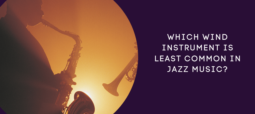 Which Wind Instrument Is Least Common in Jazz Music